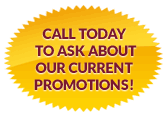 Call today to ask about our current promotions!